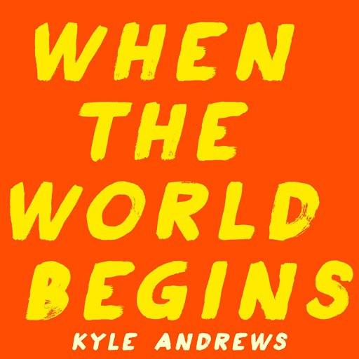 Kyle Andrews альбом When the World Begins