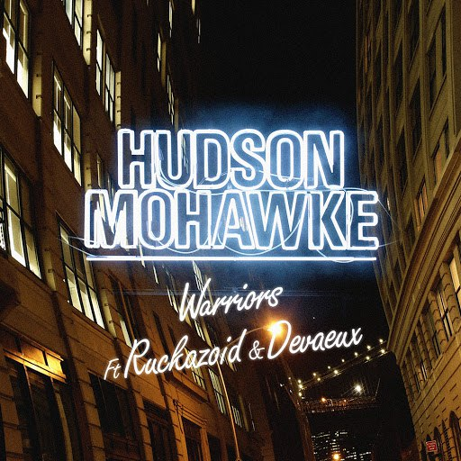 Hudson Mohawke альбом Warriors (feat. Ruckazoid & Devaeux)