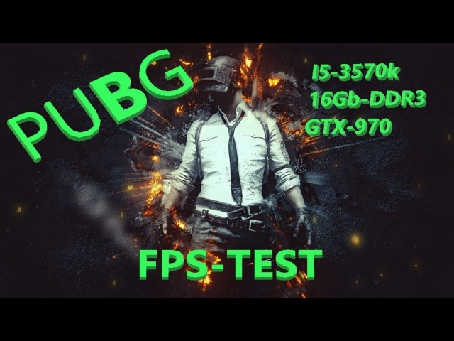 PUBG I5-3570k 4.3Ghz/gtx970/16gb ram/FPS v 3.6.13.14