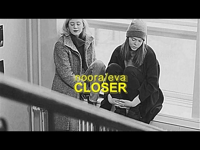 Eva x noora; closer [au]