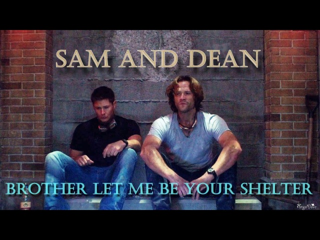 Sam and Dean - Brother let me be your shelter (Video/Song request)