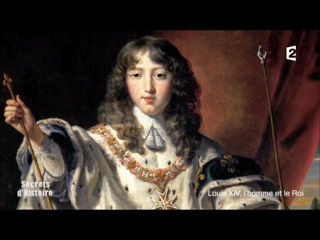 Secrets d'Histoire - Louis XIV, l'homme et le Roi (Intégrale)