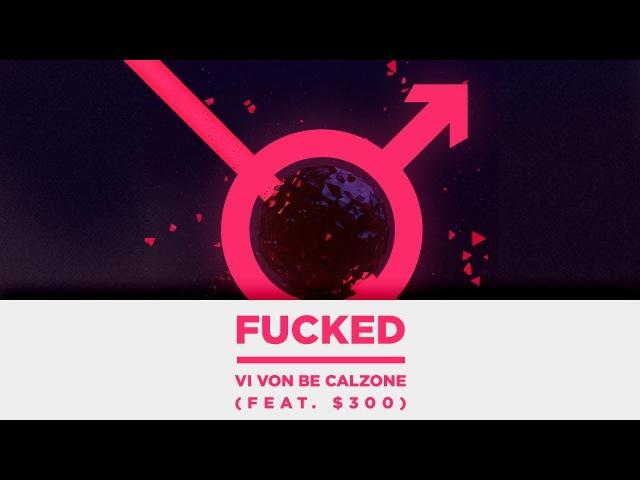 ♂ FUCKED VI VON BEE CALZONE FEAT $300 ♂
