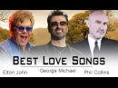 George Michael,Elton John,Phil Collins : Greatest Hits ♪ღ♫ Best Love Songs Of All Time