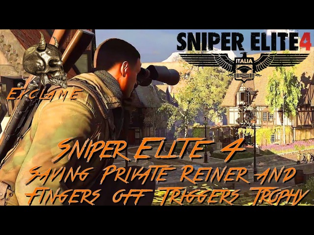 Sniper Elite 4 Deathstorm 3 Fingers off Triggers and Saving Private Reiner Trophy Guide