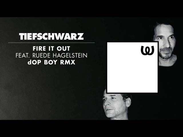 Tiefschwarz - Fire It Out feat. Ruede Hagelstein (dOP Boy Remix)