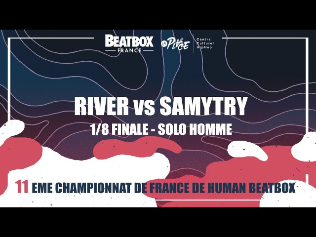 RIVER vs SAMYTRY - 1/8 Solo Homme - 2017 French Beatbox Championships