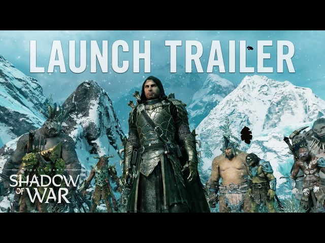 Middle-earth Shadow of War - Official Launch Trailer