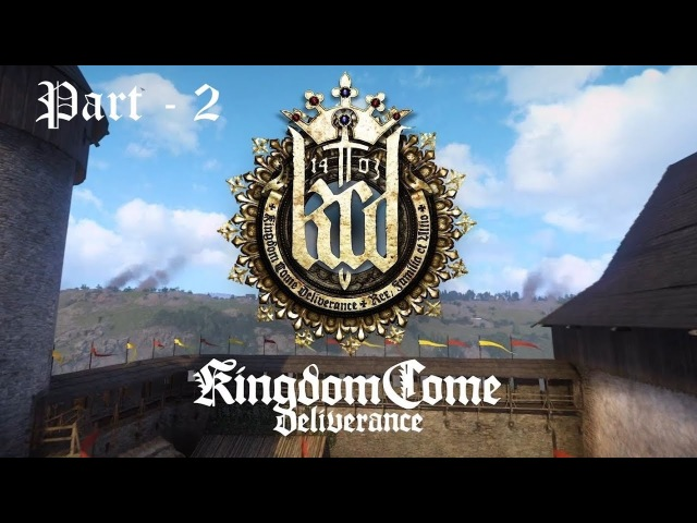 Kingdom Come Deliverance – Прохождение Часть 2 – Побег в Тальмберг.