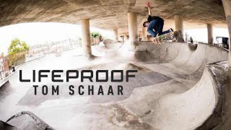 Tom Schaar's Lifeproof Part