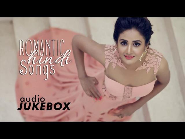 ROMANTIC HINDI SONGS 2018 - Latest Bollywood Songs 2018 - Bollywood New Songs - Audio Jukebox