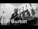 A 4 bass tribute to Cliff Burton Metallica Master of Puppets