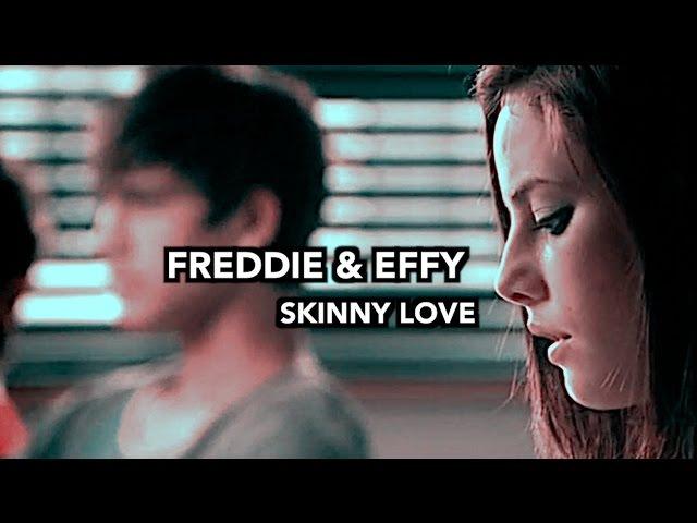 Freddie effy ✘ skinny love