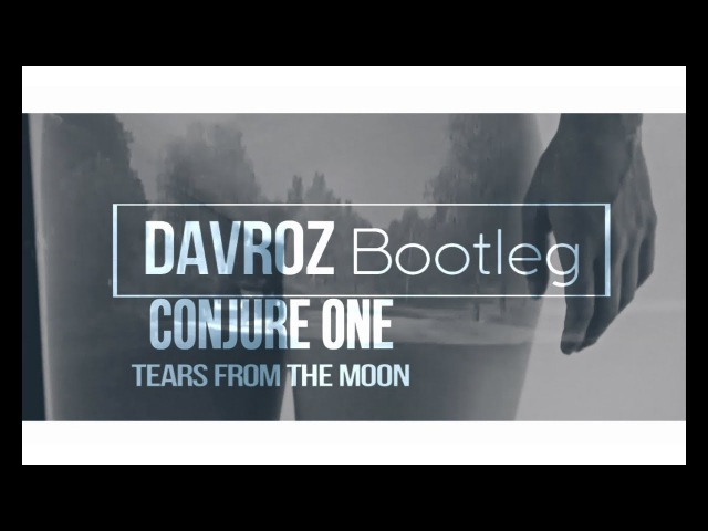 Conjure One - Tears From The Moon (Davroz Bootleg 2017 )