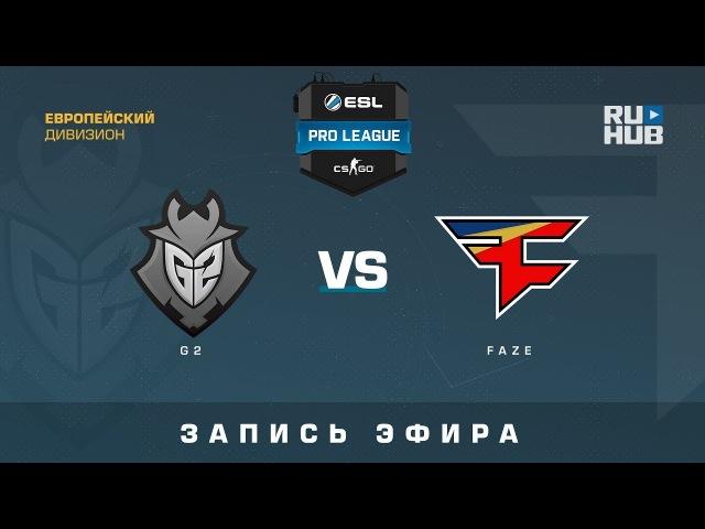 G2 vs FaZe - ESL Pro League S7 EU - de_overpass [yXo, Enkanis]