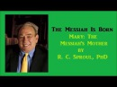 2. The Messiah is Born: Mary: The Messiah's Mother (R. C. Sproul, PhD)