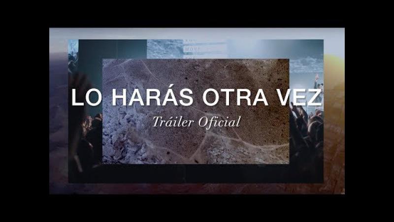 Lo Harás Otra Vez (Tráiler Oficial)
