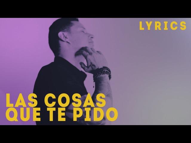 Leoni Torres Las Cosas Que Te Pido Lyric Video Letra