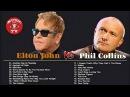 Elton John, Phil Collins Greatest Hits - Best Songs Of Elton John, Phil Collins Full Album