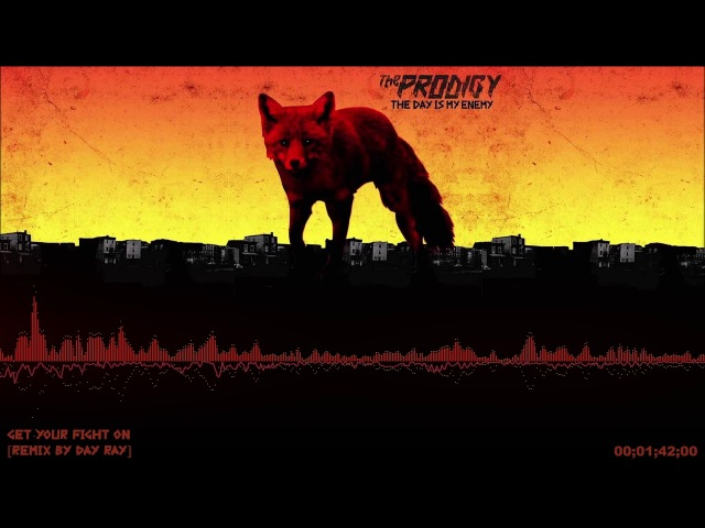 The Prodigy - Get Your Fight On [REMIX BY DAY RAY]