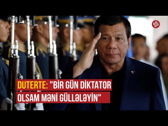 Duterte Bir gün diktator olsam, məni güllələyin