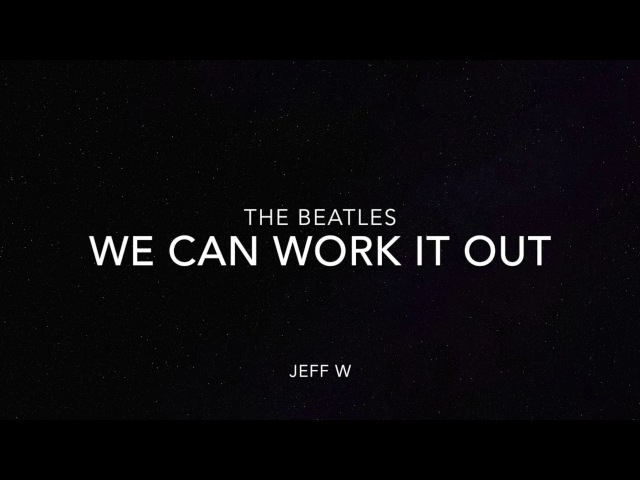 We Can Work It Out - The Beatles (Jeff W)