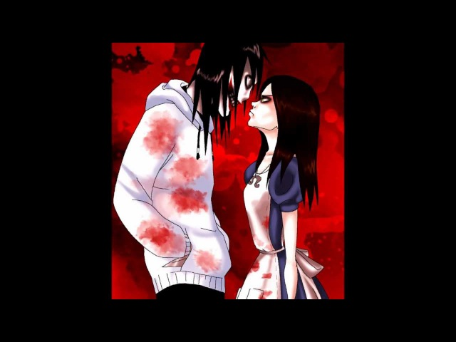 Jeff The Killer and Alice Liddell - Bloody Mary [Lady Gaga]
