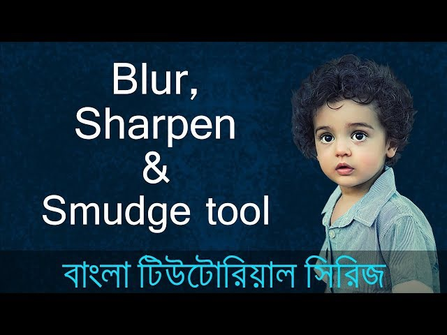 Blur, Sharpen and Smudge tool in Photoshop in Bangla (Lesson 26)