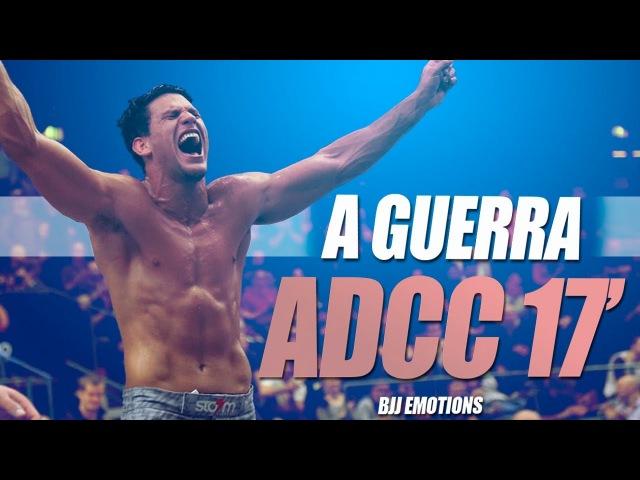 ADCC 2017 - A Guerra ● JIU-JITSU HIGHLIGHT