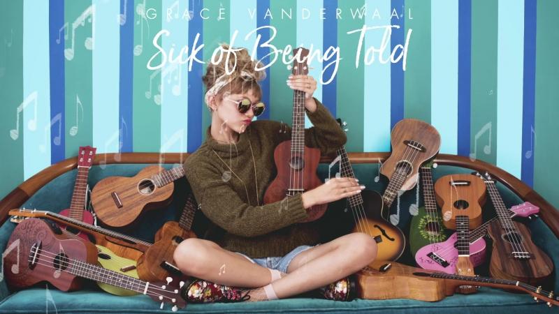 Grace VanderWaal - Sick Of Being Told