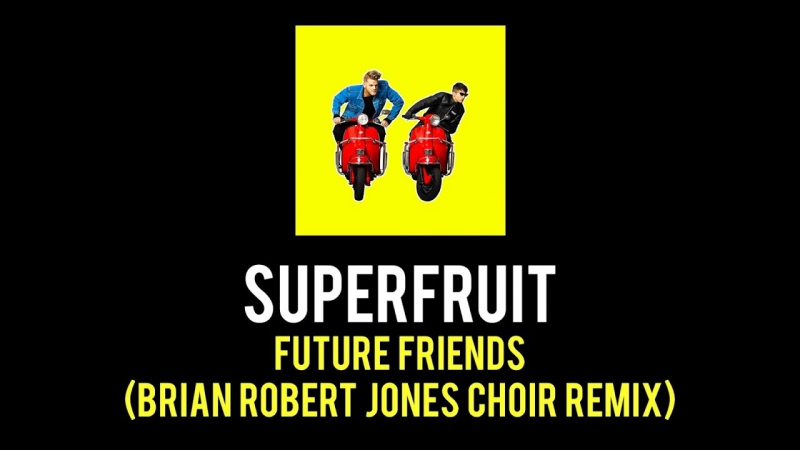 Superfruit - Future Friends (Brian Robert Jones Choir Remix)