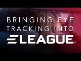 ELEAGUE: Eye-tracking powered by Tobii & Alienware
