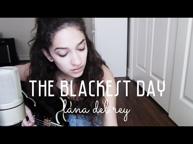 The Blackest Day by Lana Del Rey (Cover) by Sara King