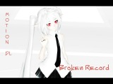【MMD】Broken Record【Motion DL】