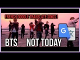 French Google Translate Sings BTS - Not Today