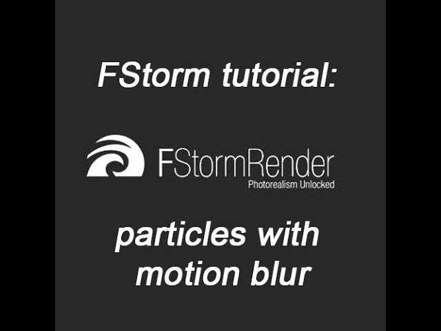 FStorm tutorial particles with motion blur