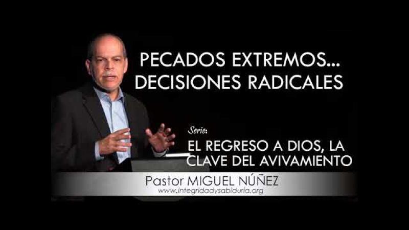 """""""PECADOS EXTREMOS… DECISIONES RADICALES""""   Pastor Miguel Núñez. Predicaciones, estudios bíblicos."""