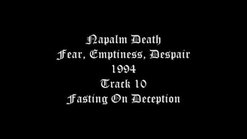Napalm Death - Fear, Emptiness, Despair - 1994 - Track 10 - Fasting On Deception