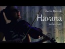 Daria Monde Havana violin cover Camila Cabello