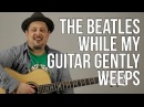 How To Play The Beatles - While My Guitar Gently Weeps
