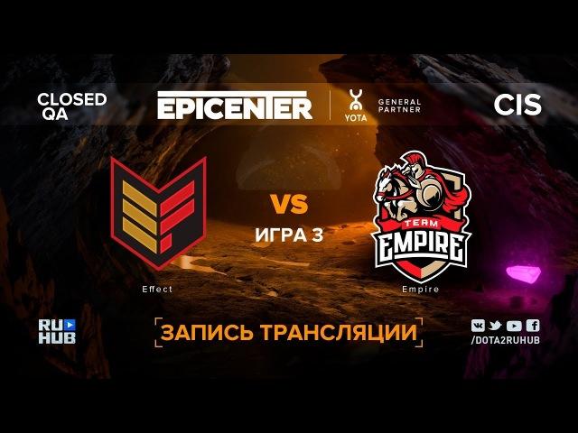 Effect vs Empire, EPICENTER XL CIS, game 3 [Jam, LighTofHeaveN]