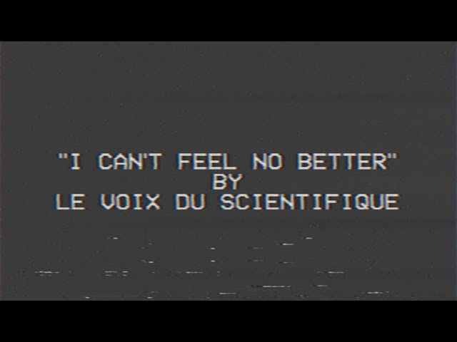 Le Voix Du Scientifique - I Can't Feel No Better