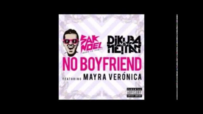 SAK NOEL VS. DJ KUBA NEITAN feat. MAYRA VERONICA - No Boyfriend (Vocal Radio Edit) HQ