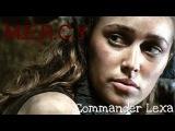 The 100 - Commander Lexa  M.E.R.C.Y (+2x14)