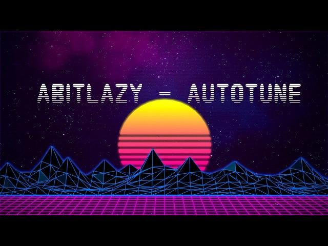 AbitLazy - AUTOTUNE