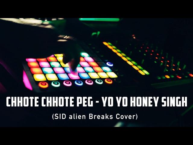 Chhote Chhote Peg - Yo Yo Honey Singh (SID alien Breaks Cover)