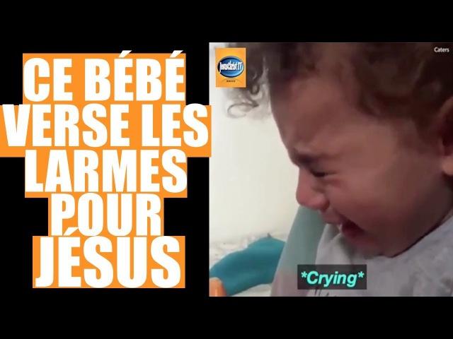 INCROYABLE! Ce bébé ne peut pas retenir ses LARMES D'AMOUR pour JÉSUS-CHRIST!