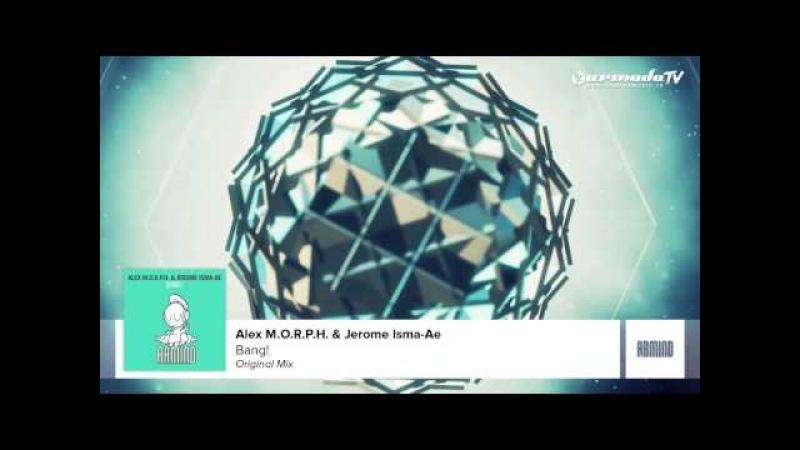 Alex M O R P H Jerome Isma Ae Bang Original Mix