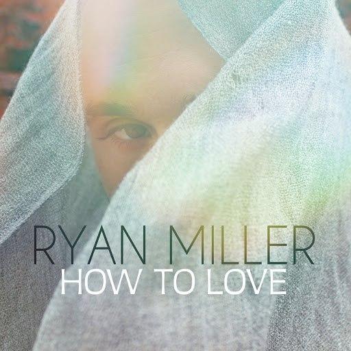 Ryan Miller альбом How to Love