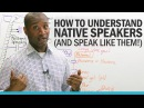 How to understand native English speakers and speak like them